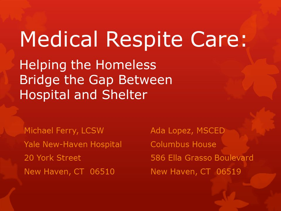 Medical Respite Care: Helping the Homeless Bridge the Gap Between Hospital and Shelter