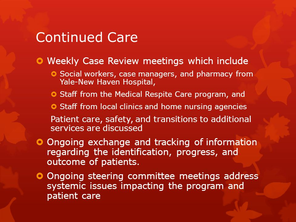 Continued Care Weekly Case Review meetings which include
