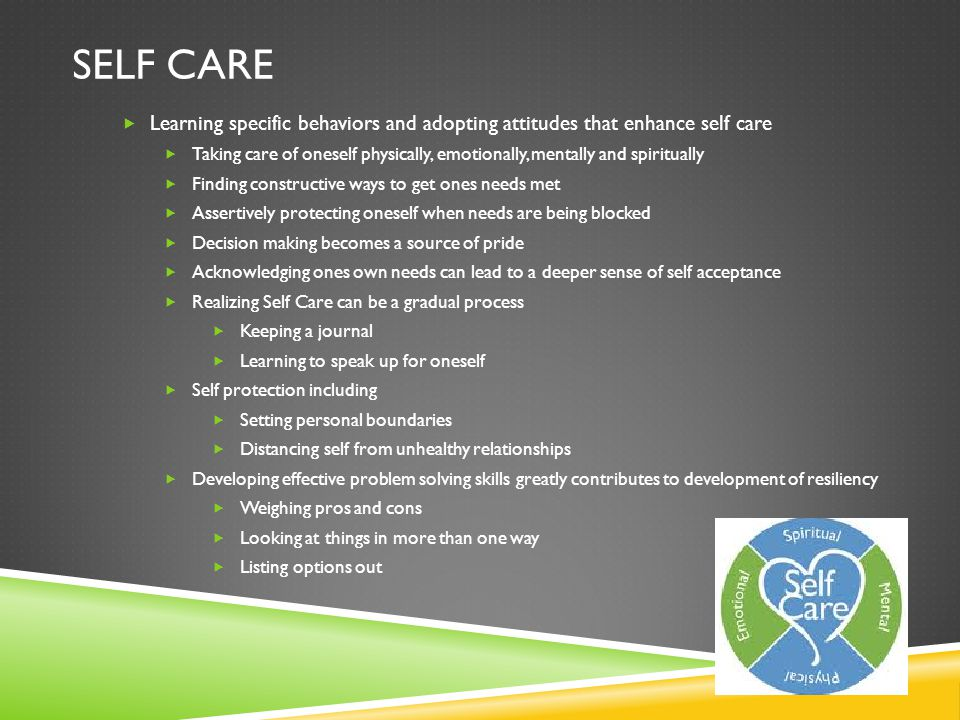 Self Care Learning specific behaviors and adopting attitudes that enhance self care.