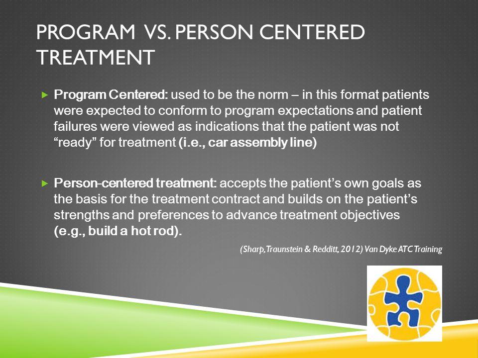 Program vs. person centered treatment