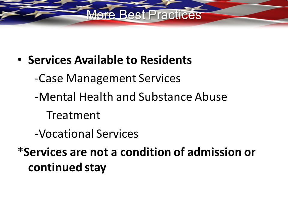 More Best Practices Services Available to Residents. -Case Management Services. -Mental Health and Substance Abuse.