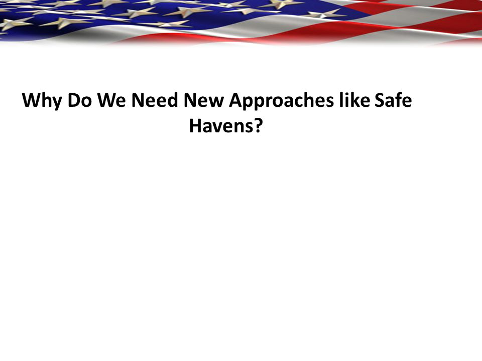 Why Do We Need New Approaches like Safe Havens