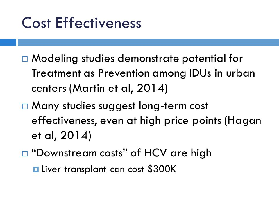 Cost Effectiveness Modeling studies demonstrate potential for Treatment as Prevention among IDUs in urban centers (Martin et al, 2014)