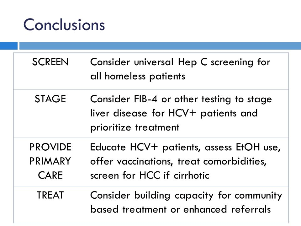 Conclusions SCREEN. Consider universal Hep C screening for all homeless patients. STAGE.
