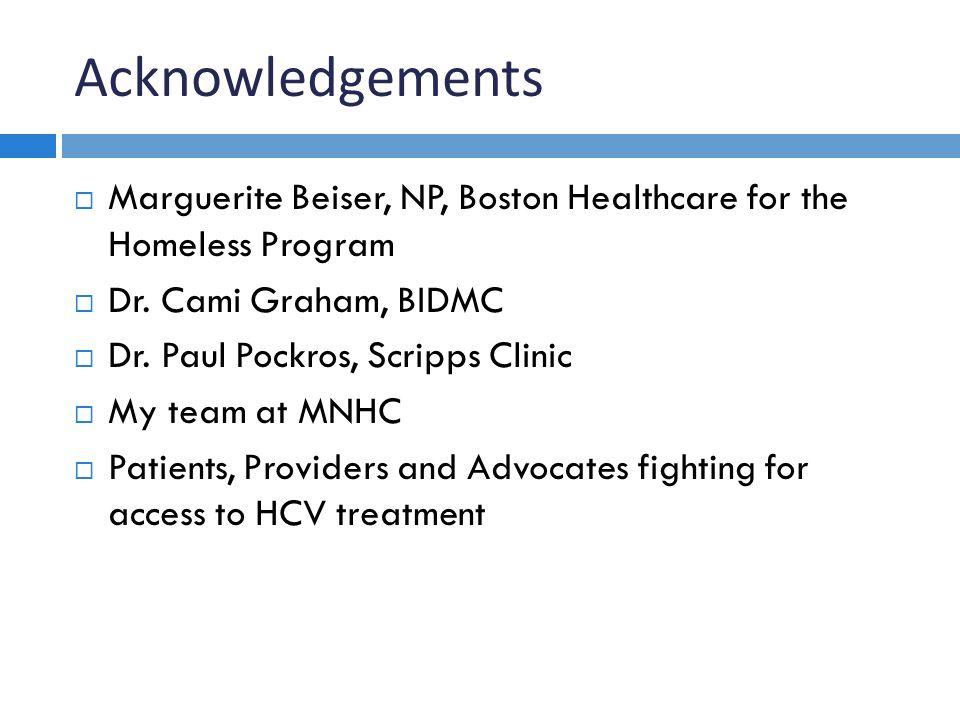 Acknowledgements Marguerite Beiser, NP, Boston Healthcare for the Homeless Program. Dr. Cami Graham, BIDMC.