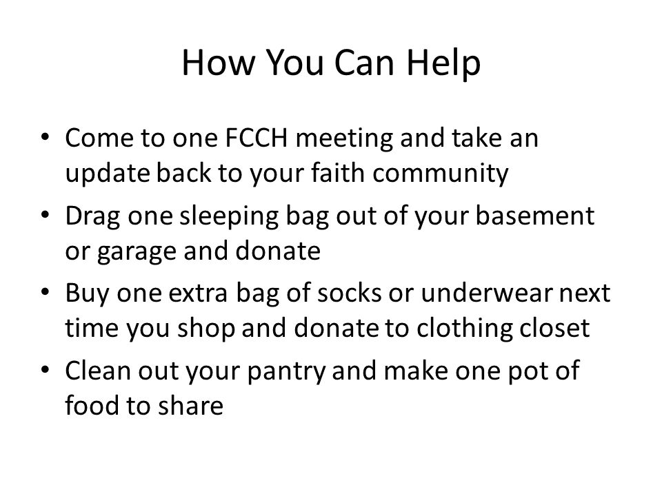 How You Can Help Come to one FCCH meeting and take an update back to your faith community.