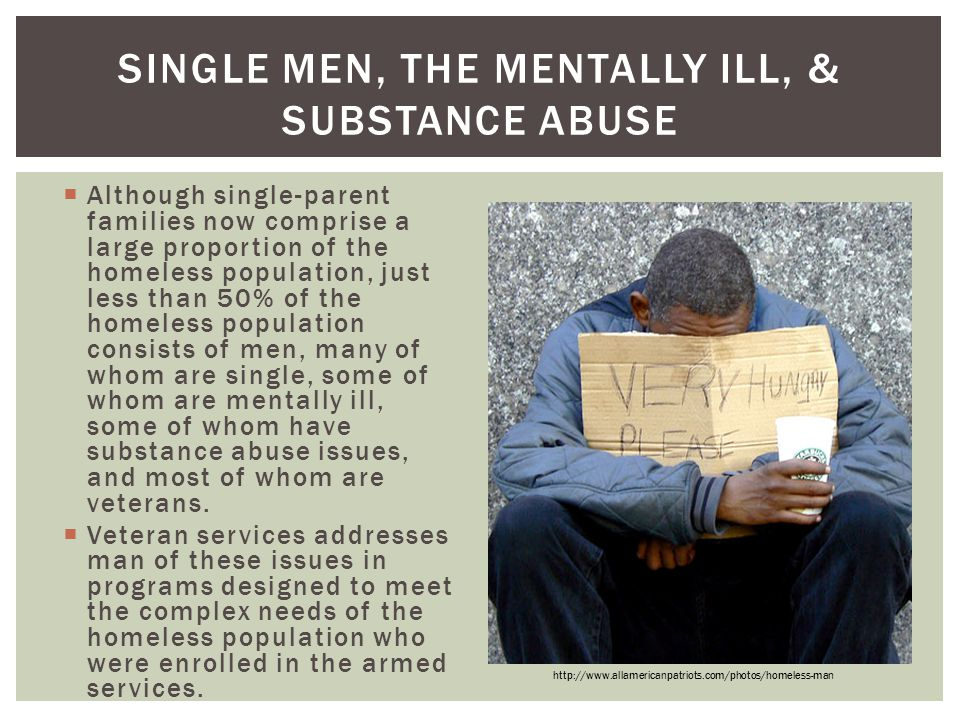 Single Men, the Mentally Ill, & Substance Abuse