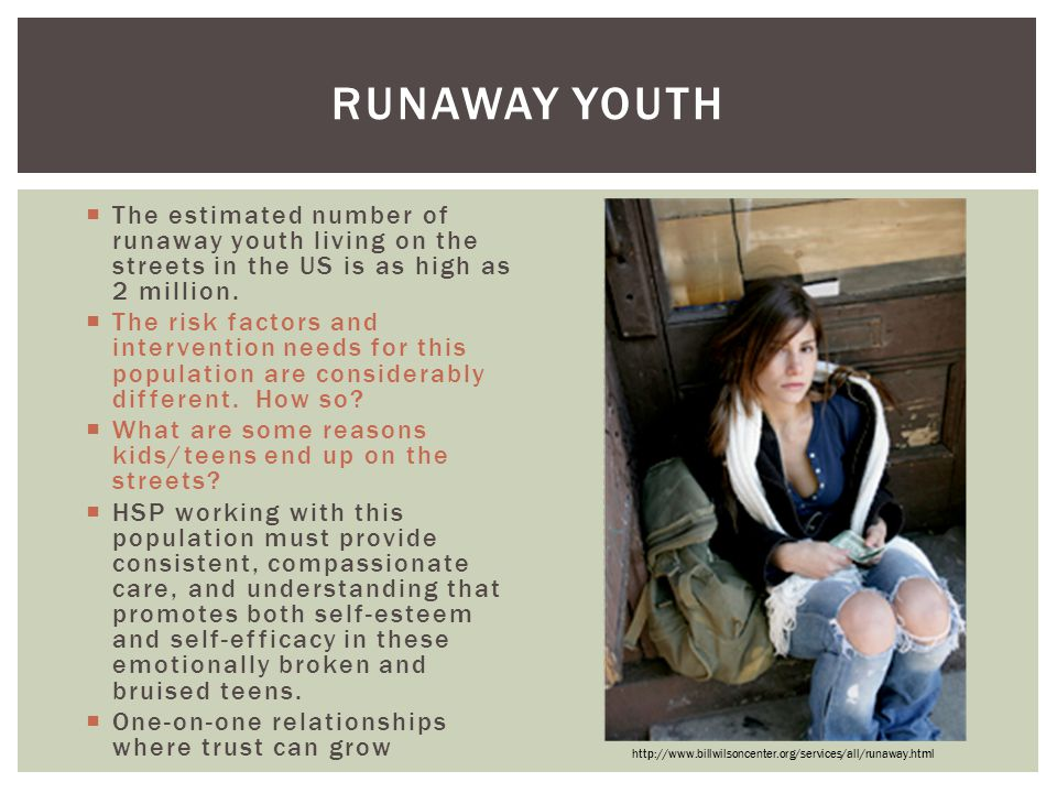 Runaway Youth The estimated number of runaway youth living on the streets in the US is as high as 2 million.