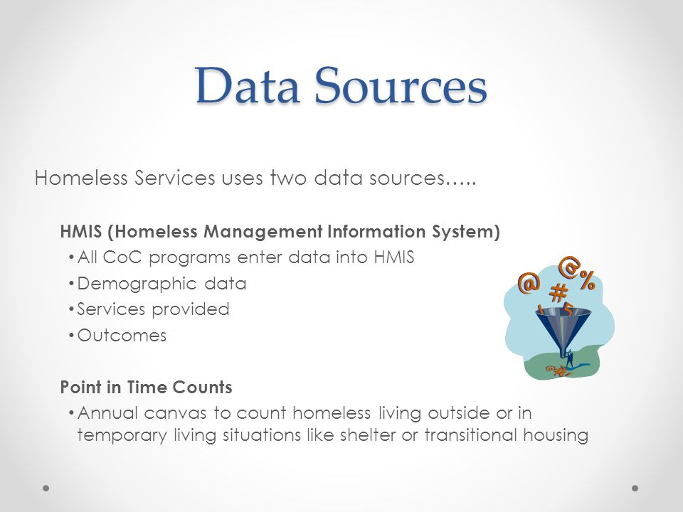 Data Sources Homeless Services uses two data sources…..