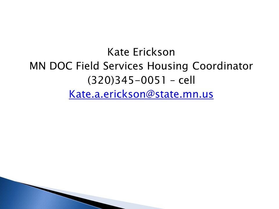 Kate Erickson MN DOC Field Services Housing Coordinator (320)345-0051 – cell Kate.a.erickson@state.mn.us