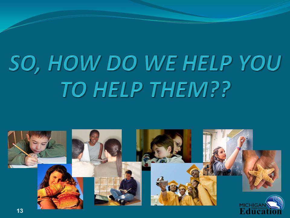 SO, HOW DO WE HELP YOU TO HELP THEM