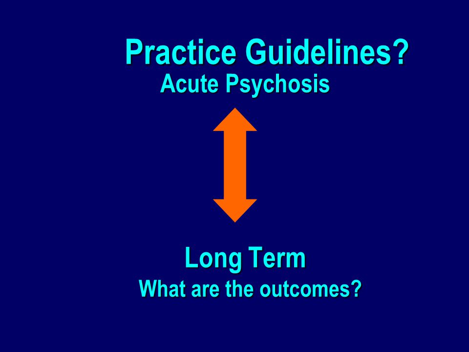 Practice Guidelines Acute Psychosis Long Term What are the outcomes