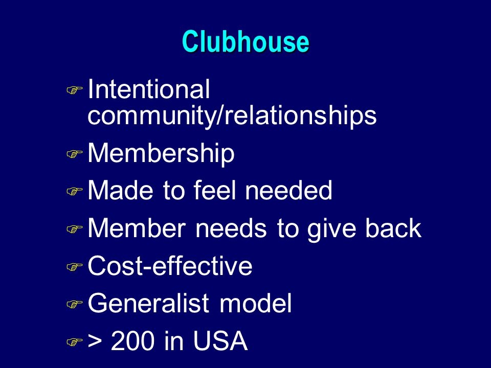 Clubhouse Intentional community/relationships Membership