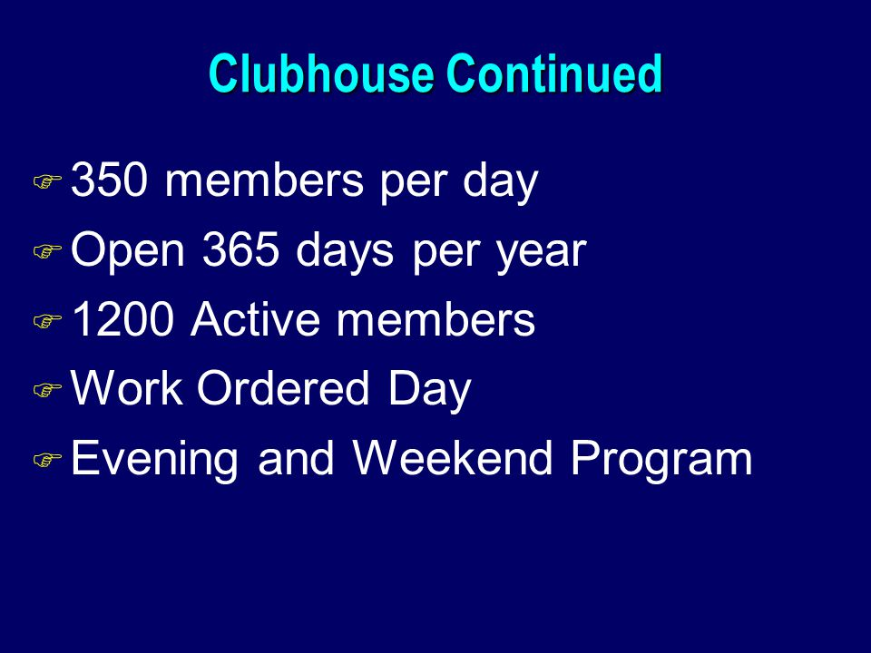 Clubhouse Continued 350 members per day Open 365 days per year
