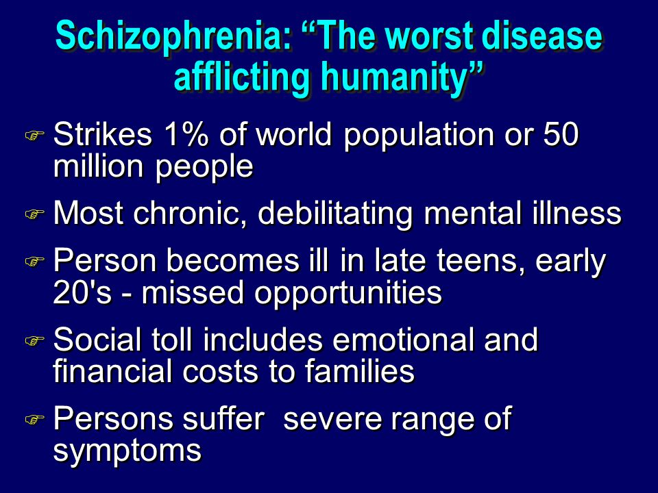 Schizophrenia: The worst disease afflicting humanity