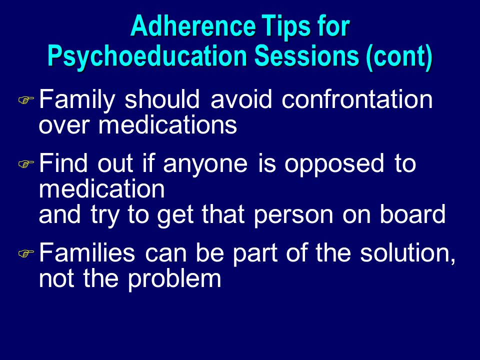 Adherence Tips for Psychoeducation Sessions (cont)