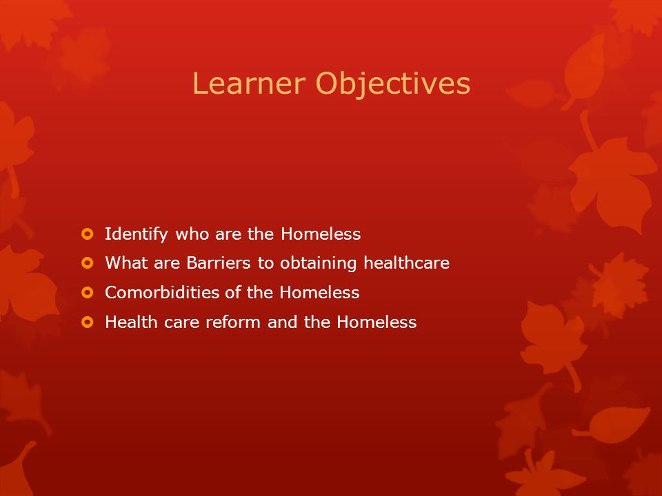 Learner Objectives Identify who are the Homeless