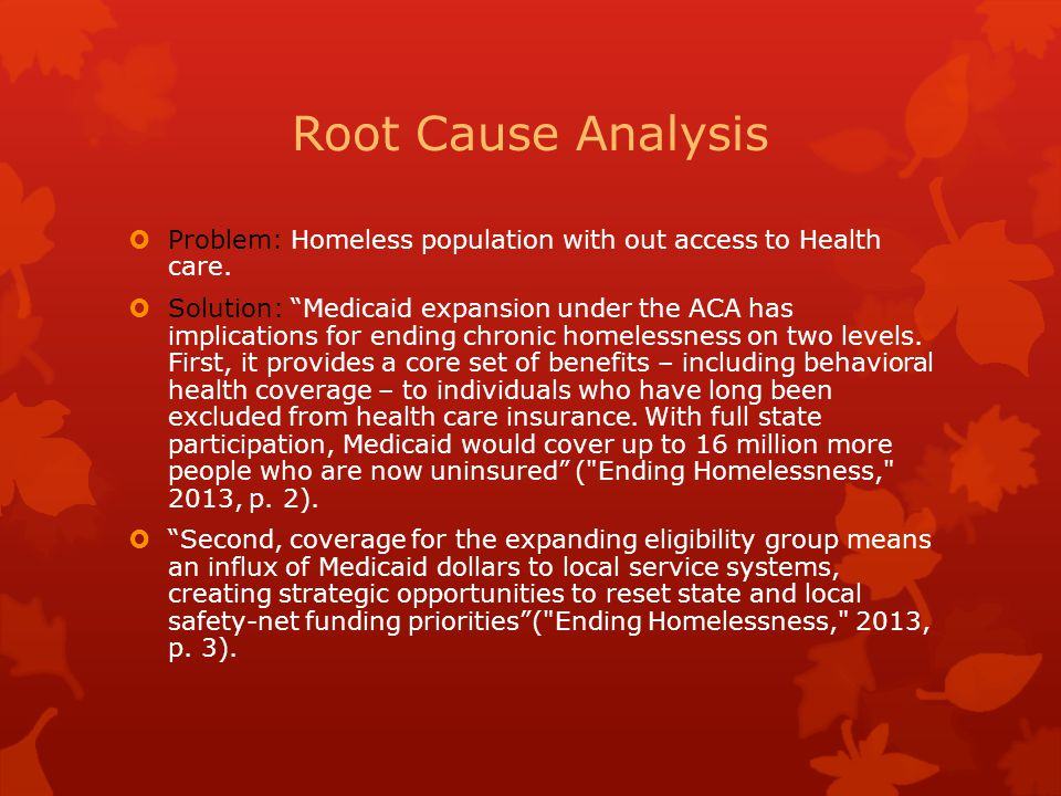 Root Cause Analysis Problem: Homeless population with out access to Health care.