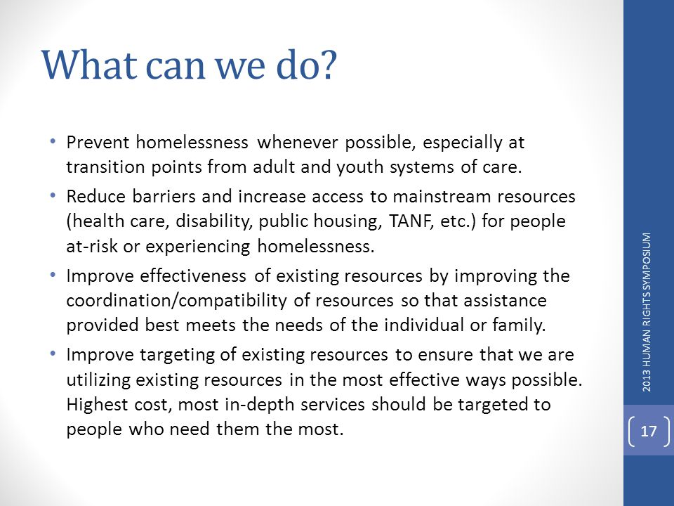 What can we do Prevent homelessness whenever possible, especially at transition points from adult and youth systems of care.