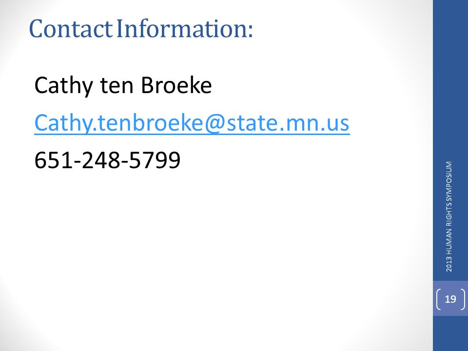 Contact Information: Cathy ten Broeke Cathy.tenbroeke@state.mn.us 651-248-5799 2013 HUMAN RIGHTS SYMPOSIUM.