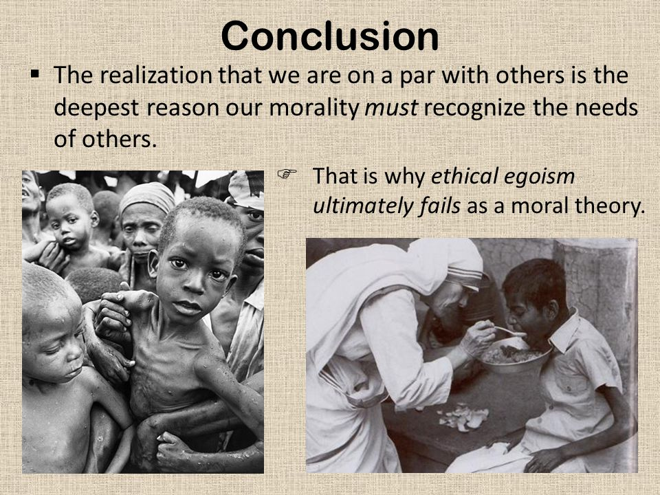 Conclusion The realization that we are on a par with others is the deepest reason our morality must recognize the needs of others.
