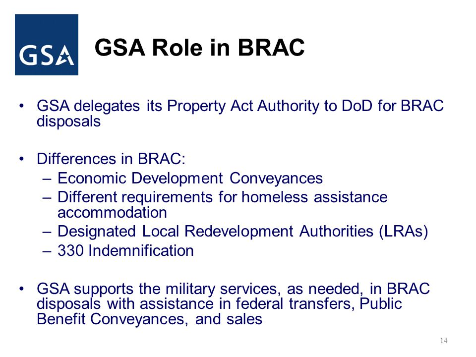GSA Role in BRAC GSA delegates its Property Act Authority to DoD for BRAC disposals. Differences in BRAC: