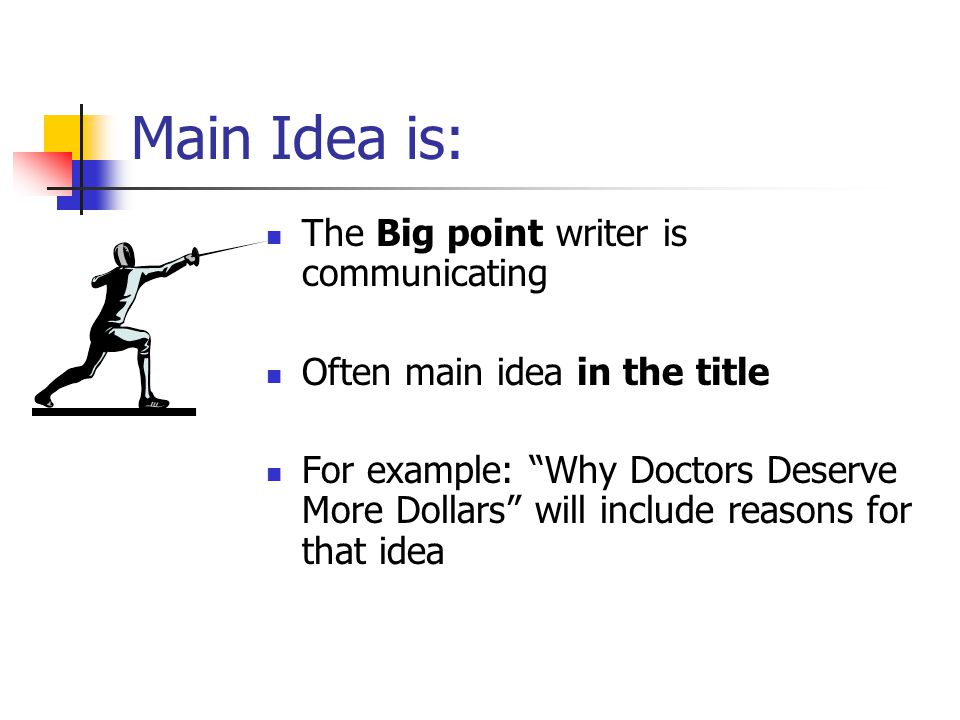 Main Idea is: The Big point writer is communicating