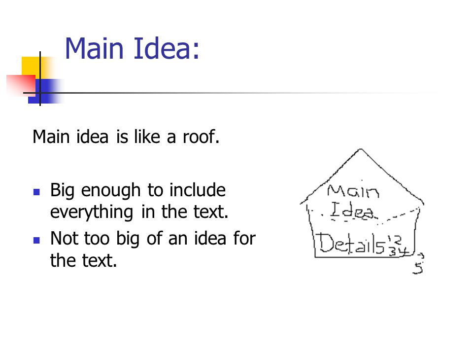 Main Idea: Main idea is like a roof.