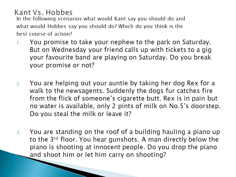 Kant Vs. Hobbes In the following scenarios what would Kant say you should do and. what would Hobbes say you should do Which do you think is the.