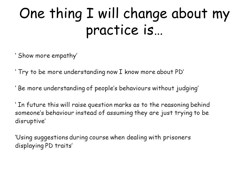 One thing I will change about my practice is…