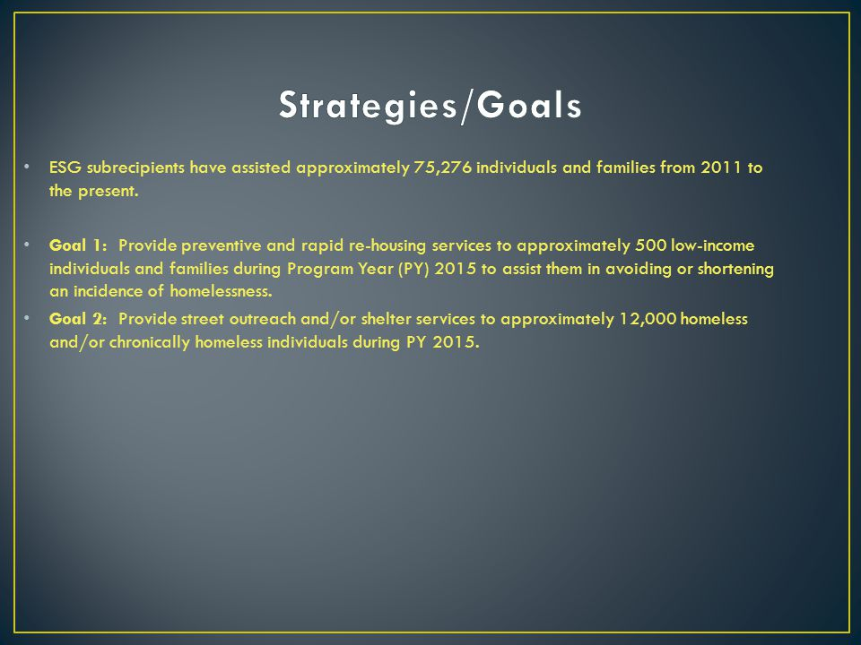 Strategies/Goals ESG subrecipients have assisted approximately 75,276 individuals and families from 2011 to the present.