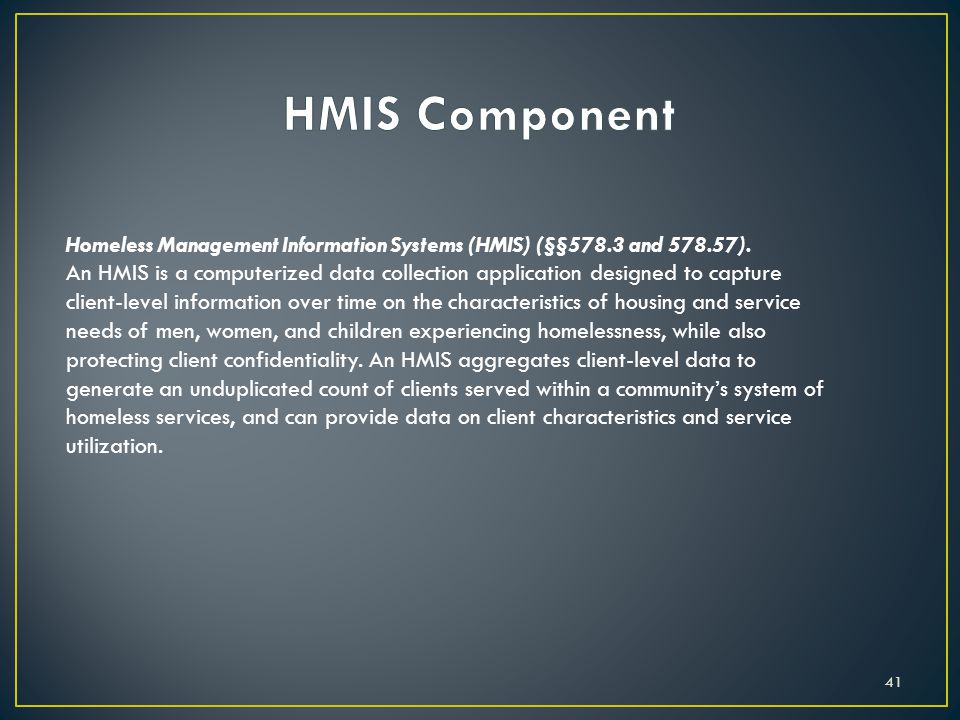 HMIS Component Homeless Management Information Systems (HMIS) (§§578.3 and 578.57).
