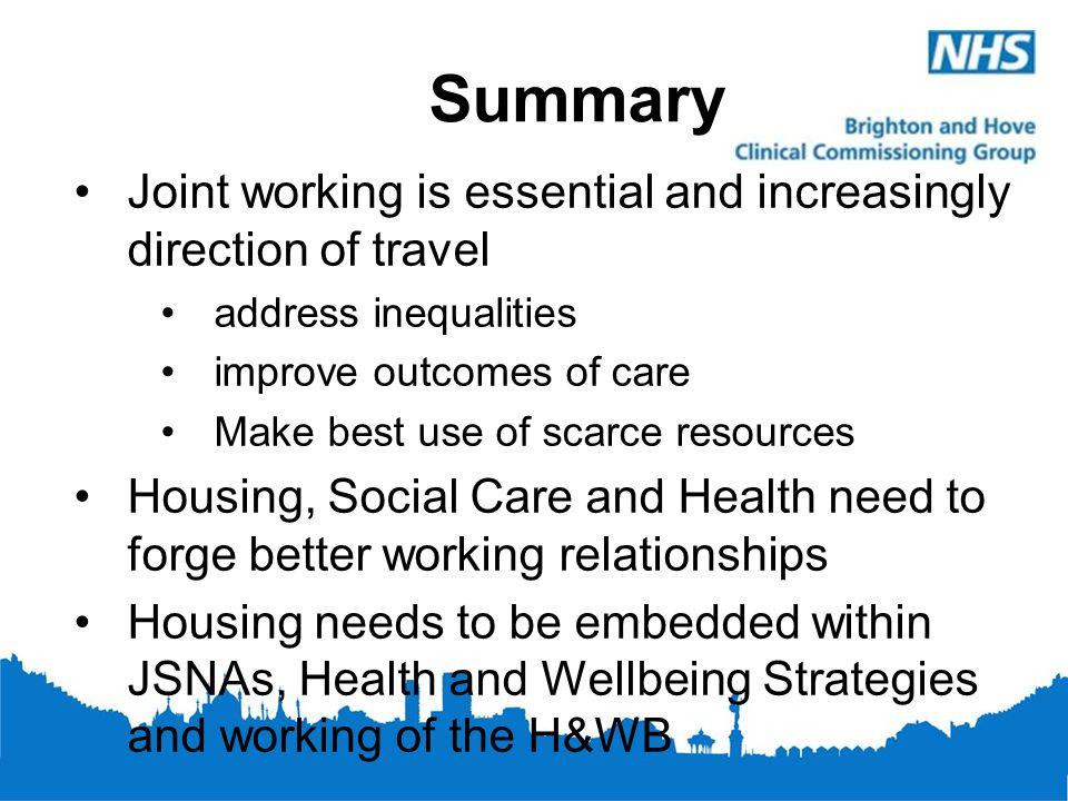 Summary Joint working is essential and increasingly direction of travel. address inequalities. improve outcomes of care.