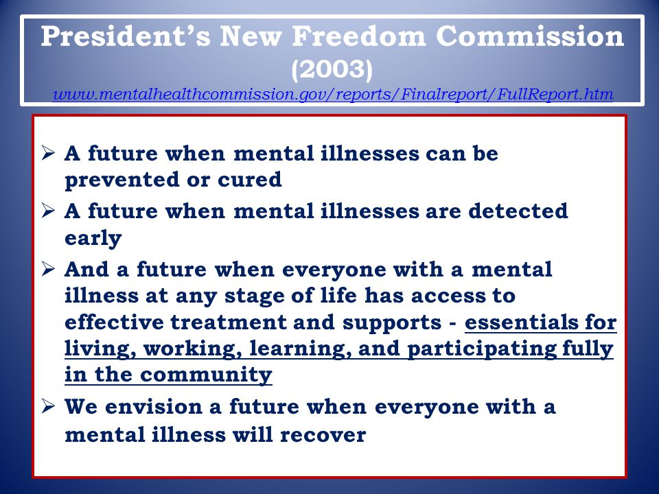 President's New Freedom Commission (2003) www. mentalhealthcommission