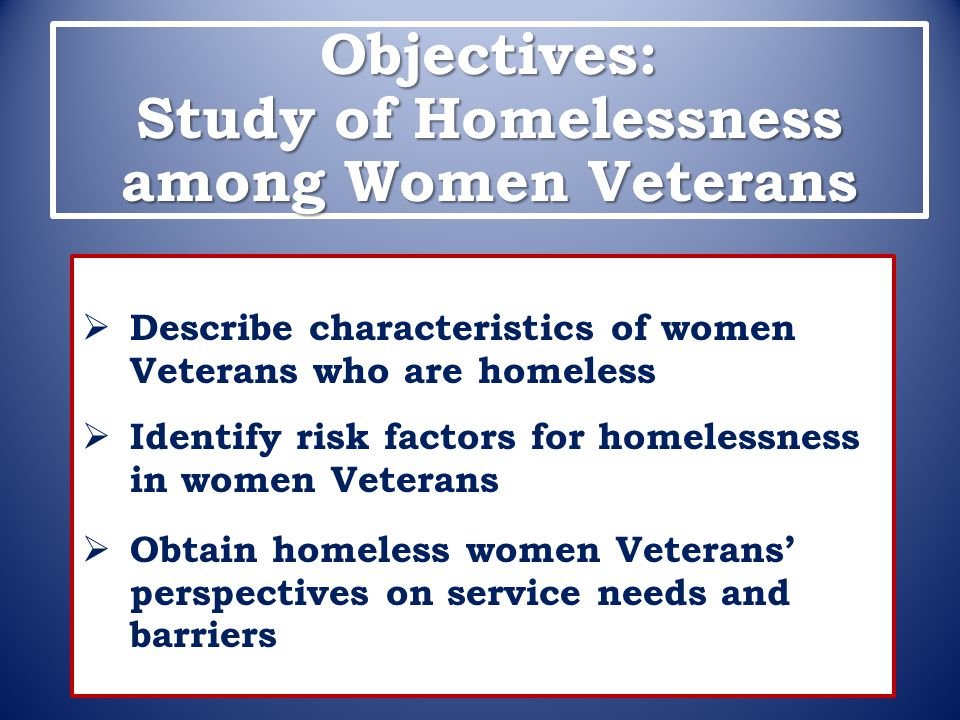 Objectives: Study of Homelessness among Women Veterans