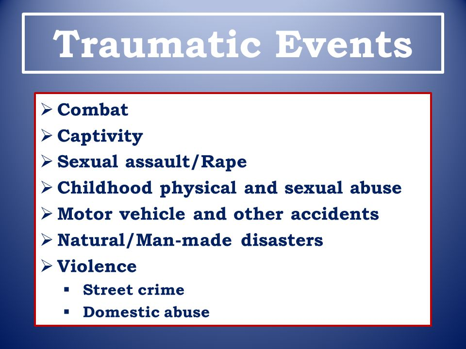 Traumatic Events Combat Captivity Sexual assault/Rape