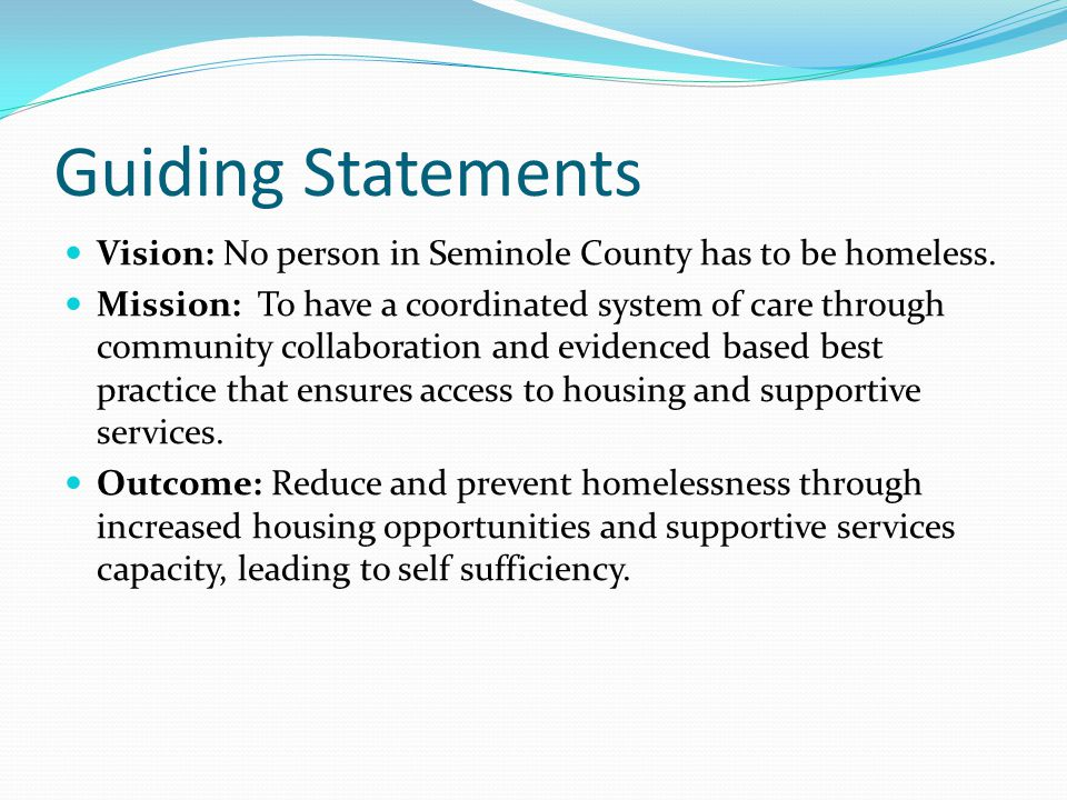 Guiding Statements Vision: No person in Seminole County has to be homeless.