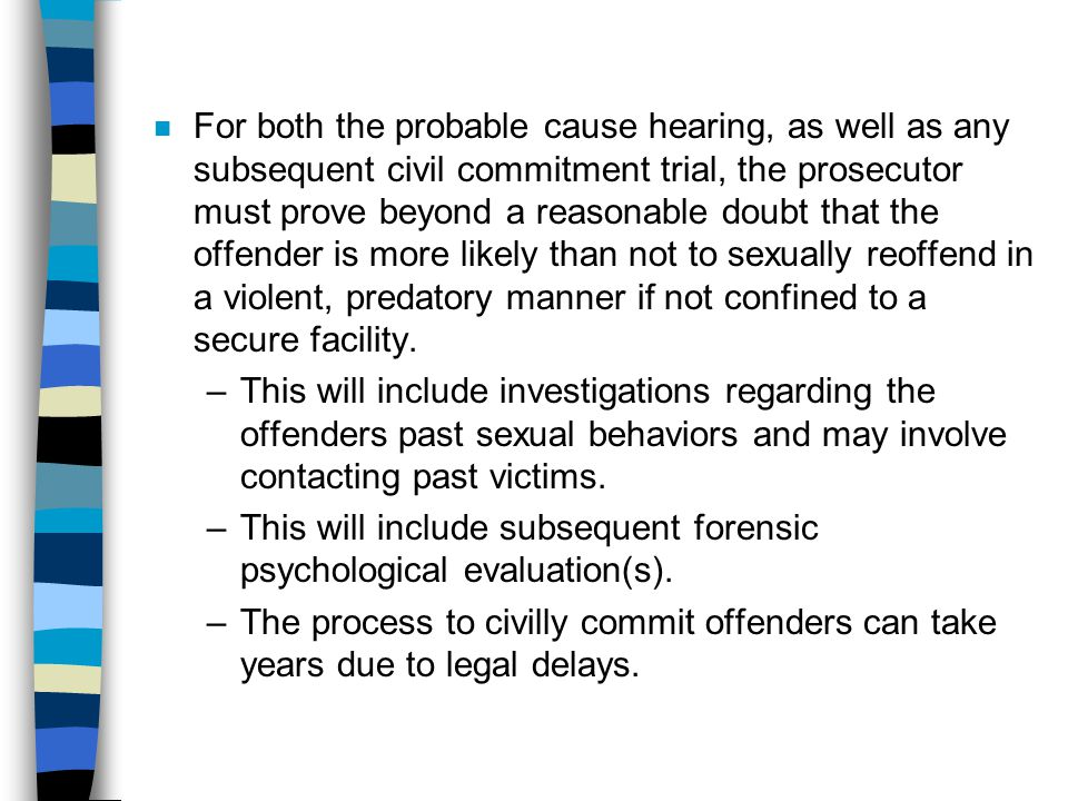 For both the probable cause hearing, as well as any subsequent civil commitment trial, the prosecutor must prove beyond a reasonable doubt that the offender is more likely than not to sexually reoffend in a violent, predatory manner if not confined to a secure facility.