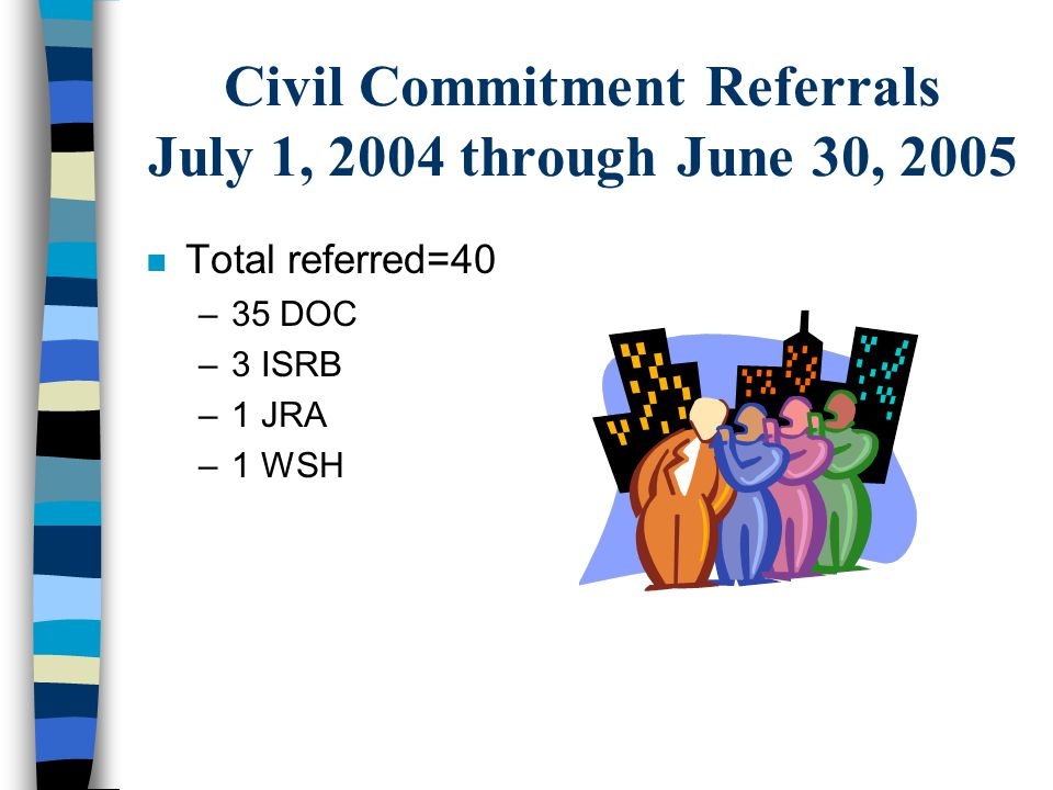 Civil Commitment Referrals July 1, 2004 through June 30, 2005