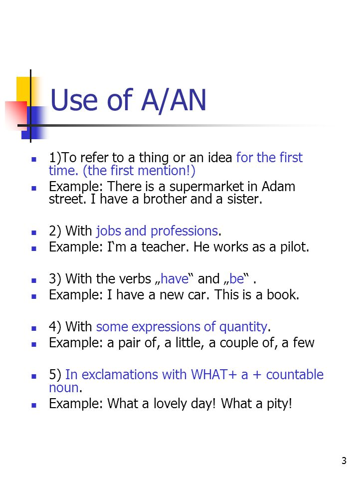 Use of A/AN 1)To refer to a thing or an idea for the first time. (the first mention!)