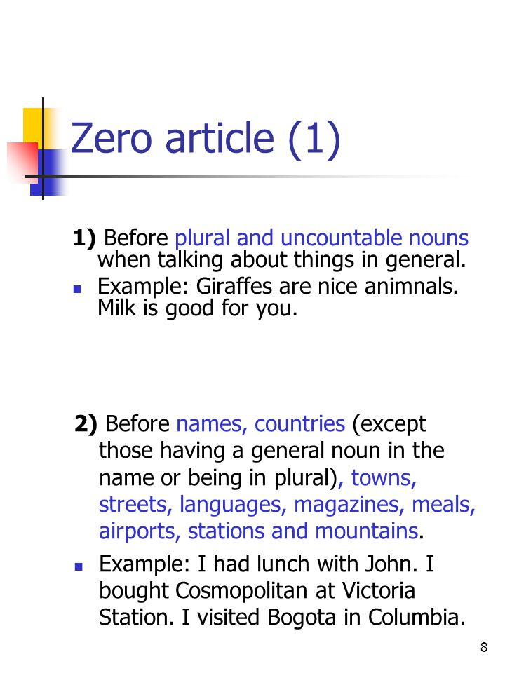 Zero article (1) 1) Before plural and uncountable nouns when talking about things in general.