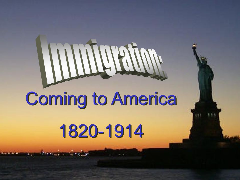 Immigration: Coming to America 1820-1914