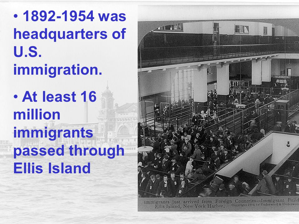 1892-1954 was headquarters of U.S. immigration.
