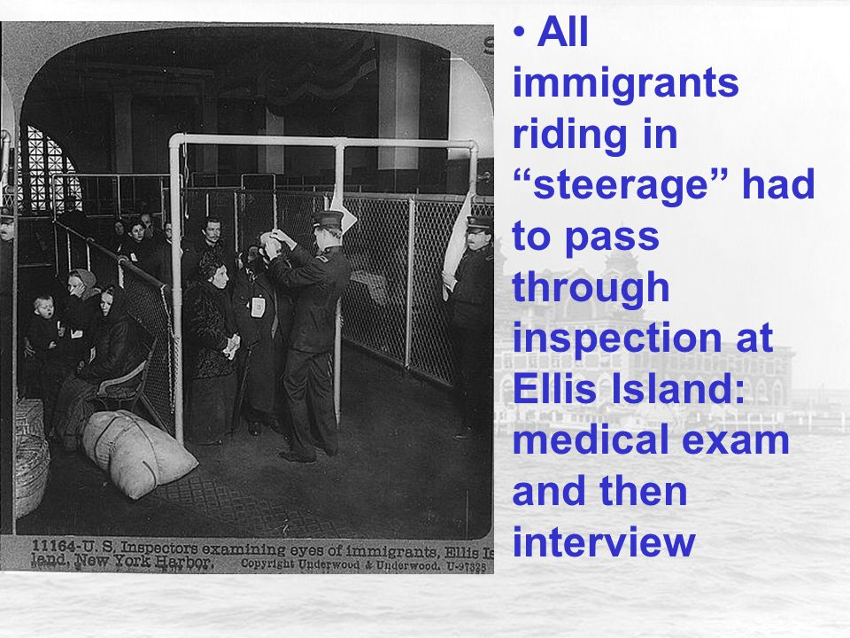 All immigrants riding in steerage had to pass through inspection at Ellis Island: medical exam and then interview