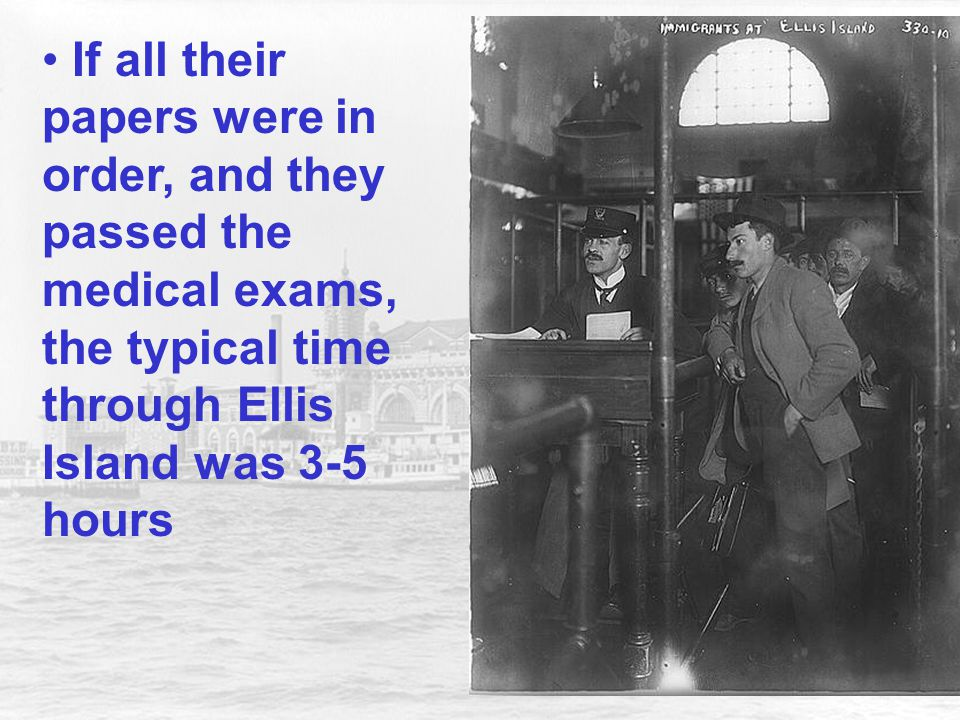 If all their papers were in order, and they passed the medical exams, the typical time through Ellis Island was 3-5 hours