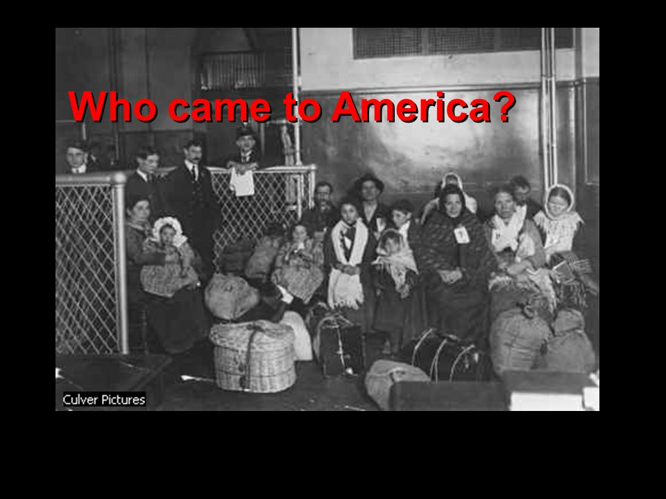 Who came to America
