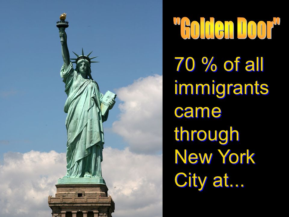 70 % of all immigrants came through New York City at...