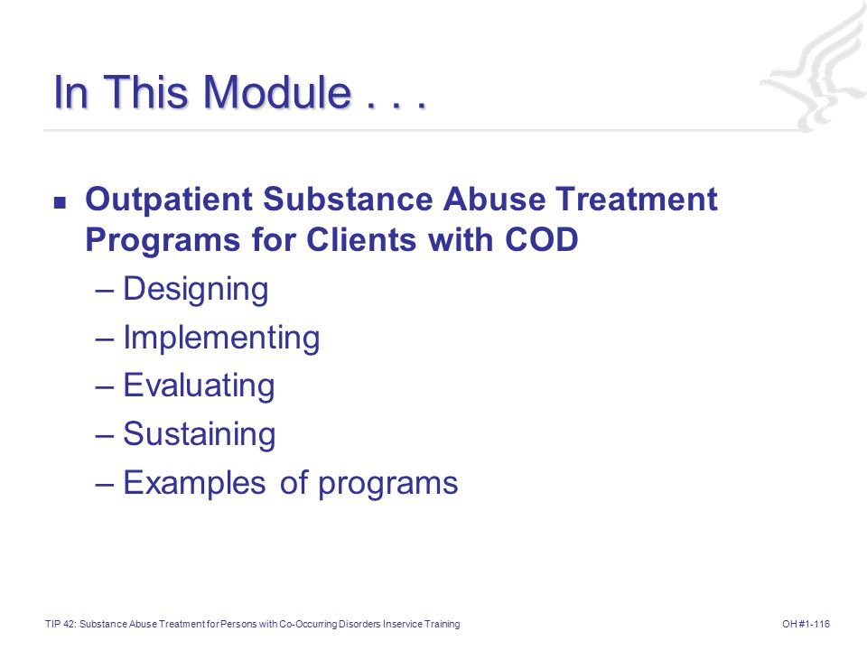 In This Module . . . Outpatient Substance Abuse Treatment Programs for Clients with COD. Designing.