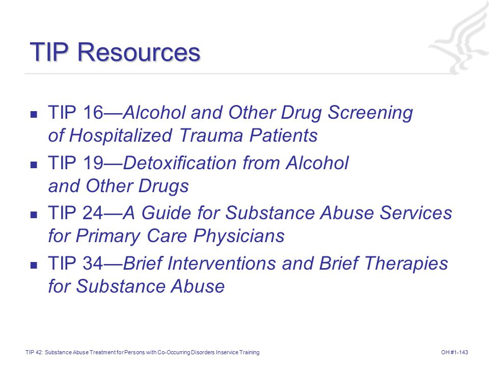 TIP Resources TIP 16—Alcohol and Other Drug Screening of Hospitalized Trauma Patients. TIP 19—Detoxification from Alcohol and Other Drugs.