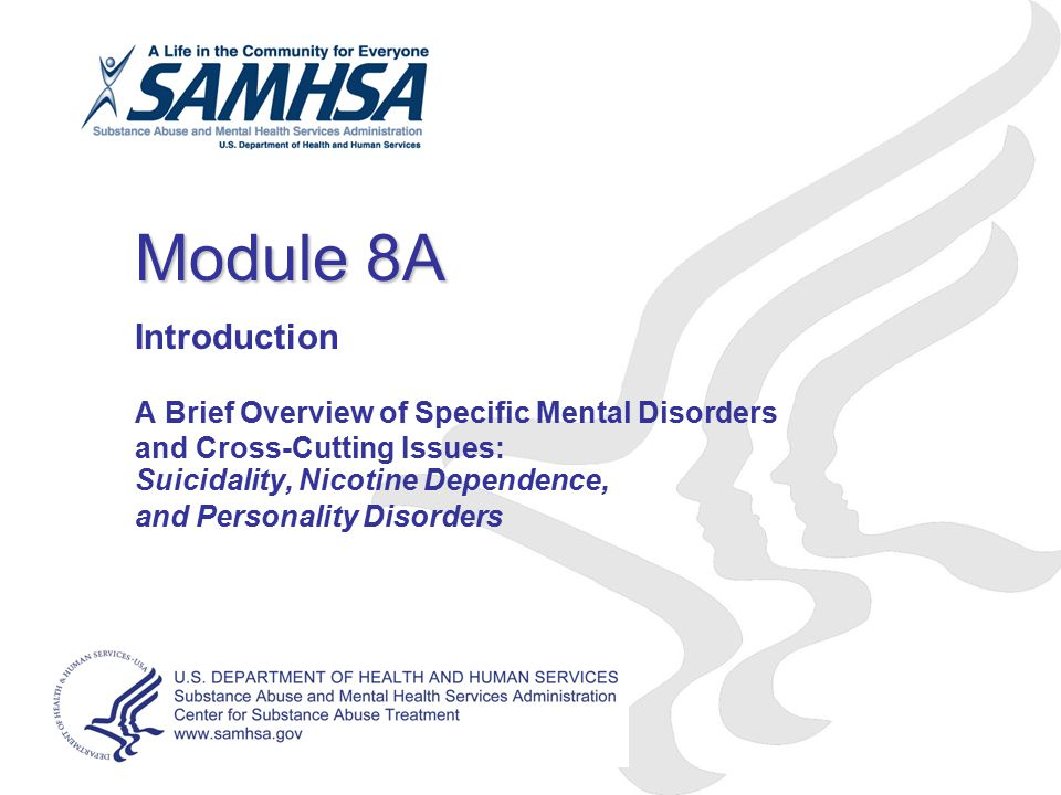 Module 8A Introduction. A Brief Overview of Specific Mental Disorders and Cross-Cutting Issues: Suicidality, Nicotine Dependence,